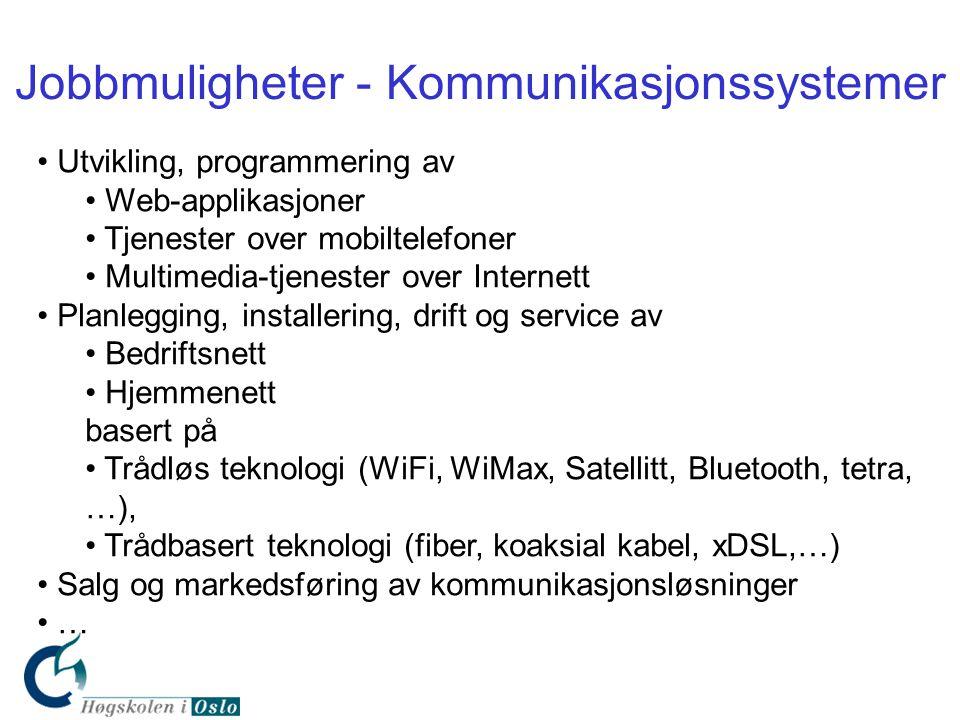 Jobbmuligheter - Kommunikasjonssystemer • Utvikling, programmering av • Web-applikasjoner • Tjenester over mobiltelefoner • Multimedia-tjenester over