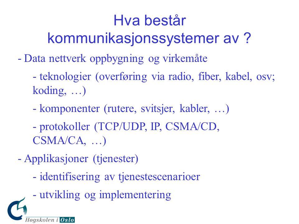 Hva består kommunikasjonssystemer av ? -Data nettverk oppbygning og virkemåte - teknologier (overføring via radio, fiber, kabel, osv; koding, …) - kom