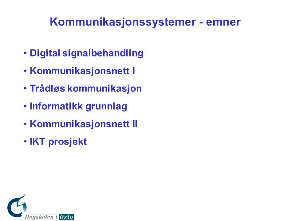 • Digital signalbehandling • Kommunikasjonsnett I • Trådløs kommunikasjon • Informatikk grunnlag • Kommunikasjonsnett II • IKT prosjekt Kommunikasjons