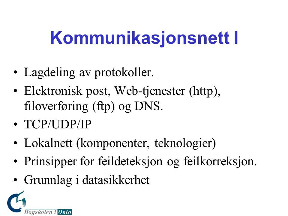 Kommunikasjonsnett I •Lagdeling av protokoller. •Elektronisk post, Web-tjenester (http), filoverføring (ftp) og DNS. •TCP/UDP/IP •Lokalnett (komponent