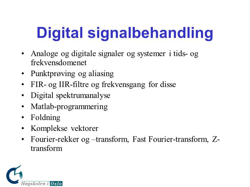 Digital signalbehandling •Analoge og digitale signaler og systemer i tids- og frekvensdomenet •Punktprøving og aliasing •FIR- og IIR-filtre og frekven