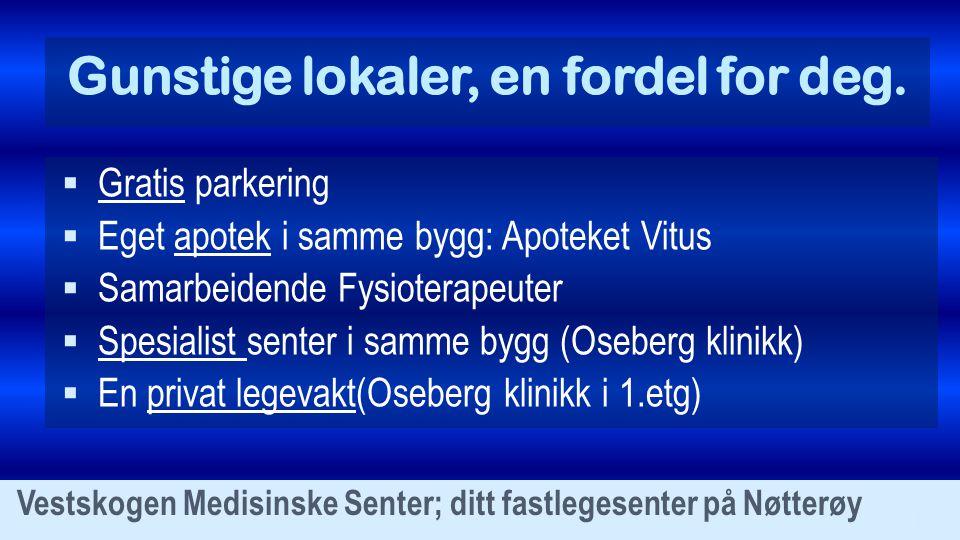 Gunstige lokaler, en fordel for deg. Vestskogen Medisinske Senter; ditt fastlegesenter på Nøtterøy  Gratis parkering  Eget apotek i samme bygg: Apot