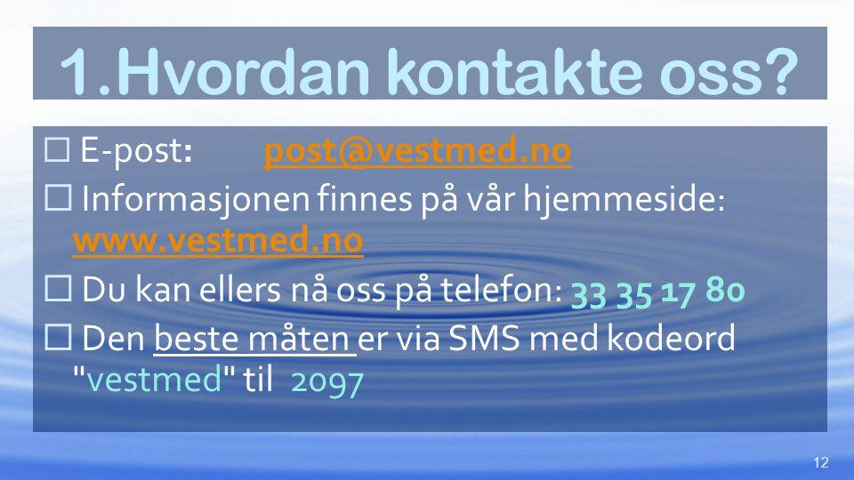 1.Hvordan kontakte oss?  E-post: post@vestmed.nopost@vestmed.no  Informasjonen finnes på vår hjemmeside: www.vestmed.no www.vestmed.no  Du kan elle