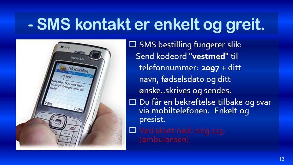 - SMS kontakt er enkelt og greit.  SMS bestilling fungerer slik: Send kodeord