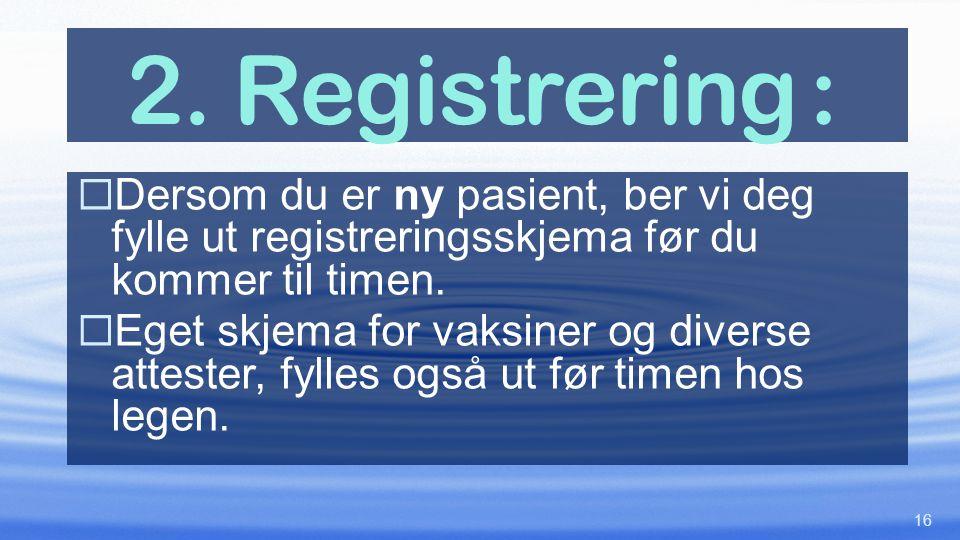 2. Registrering :  Dersom du er ny pasient, ber vi deg fylle ut registreringsskjema før du kommer til timen.  Eget skjema for vaksiner og diverse at