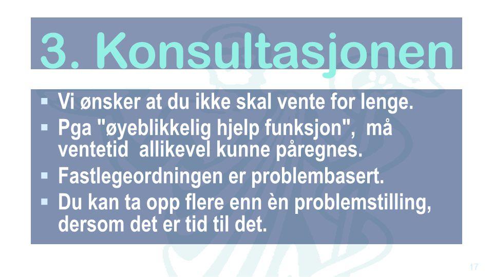 3. Konsultasjonen  Vi ønsker at du ikke skal vente for lenge.  Pga