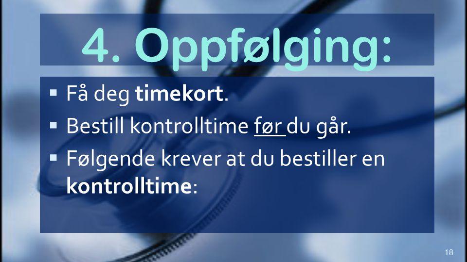  Få deg timekort.  Bestill kontrolltime før du går.  Følgende krever at du bestiller en kontrolltime: 4. Oppfølging: 18