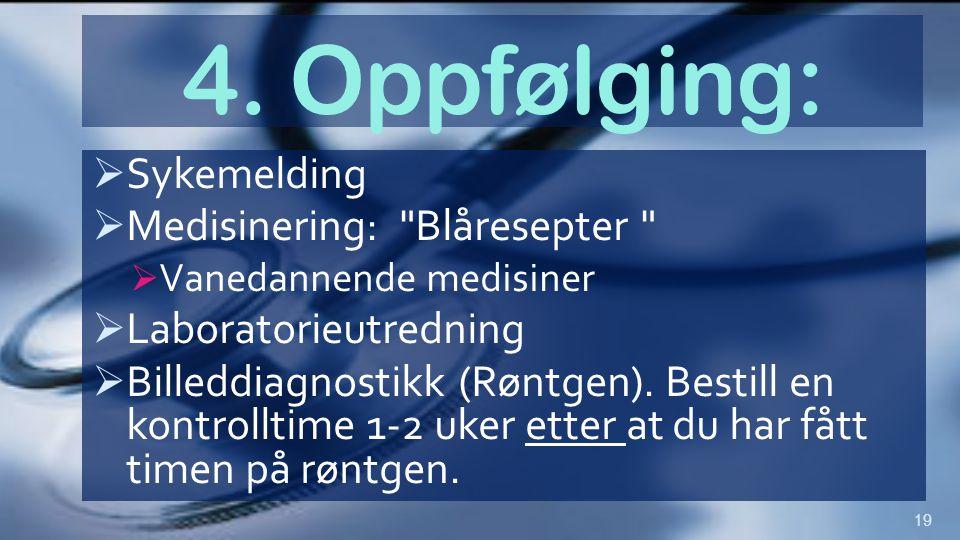 4. Oppfølging:  Sykemelding  Medisinering: