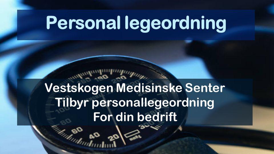 Personal legeordning Vestskogen Medisinske Senter Tilbyr personallegeordning For din bedrift