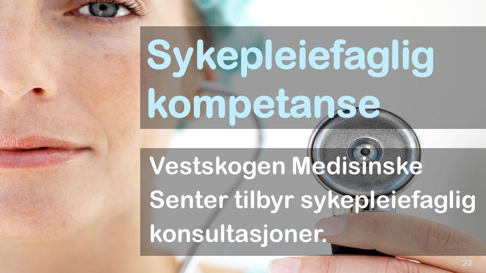 Sykepleiefaglig kompetanse Vestskogen Medisinske Senter tilbyr sykepleiefaglig konsultasjoner. 23