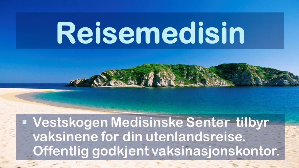 Reisemedisin  Vestskogen Medisinske Senter tilbyr vaksinene for din utenlandsreise. Offentlig godkjent vaksinasjonskontor. 25