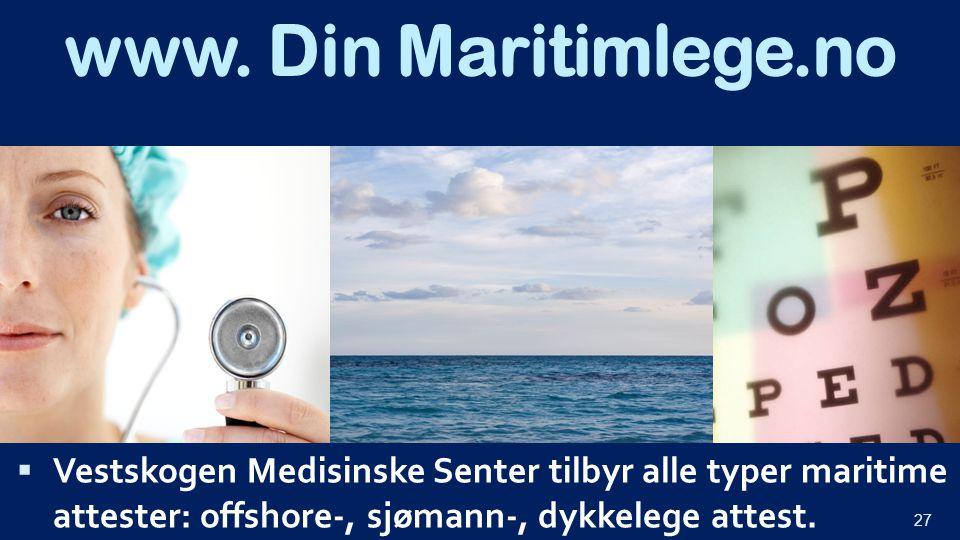 www. Din Maritimlege.no  Vestskogen Medisinske Senter tilbyr alle typer maritime attester: offshore-, sjømann-, dykkelege attest. 27