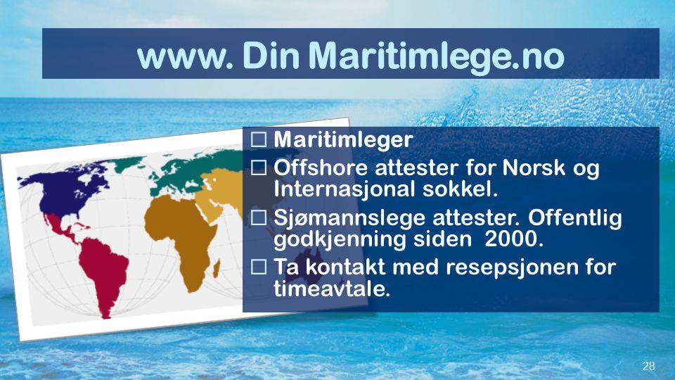 www. Din Maritimlege.no  Maritimleger  Offshore attester for Norsk og Internasjonal sokkel.  Sjømannslege attester. Offentlig godkjenning siden 200