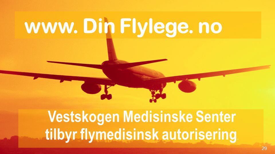 www. Din Flylege. no Vestskogen Medisinske Senter tilbyr flymedisinsk autorisering. 29