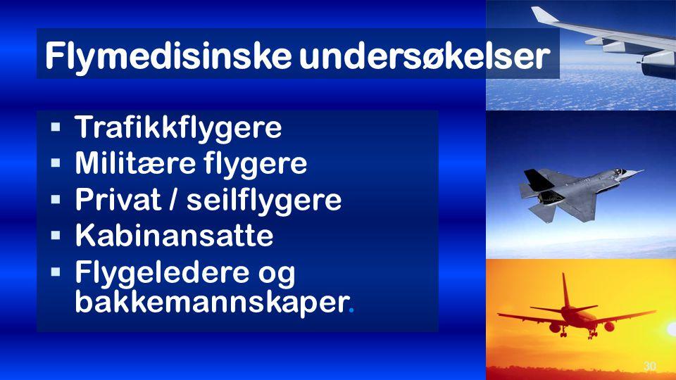 Flymedisinske undersøkelser  Trafikkflygere  Militære flygere  Privat / seilflygere  Kabinansatte  Flygeledere og bakkemannskaper. 30