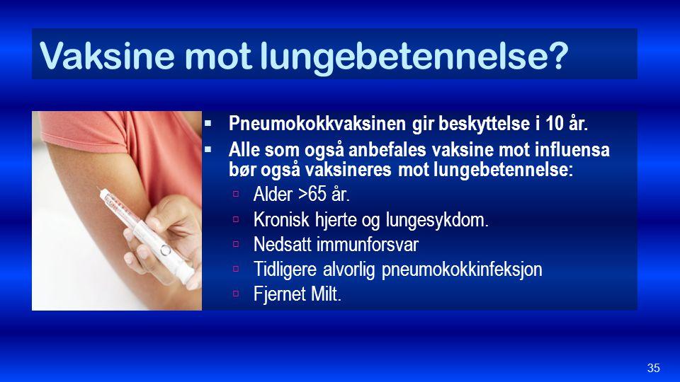 Vaksine mot lungebetennelse?  Pneumokokkvaksinen gir beskyttelse i 10 år.  Alle som også anbefales vaksine mot influensa bør også vaksineres mot lun