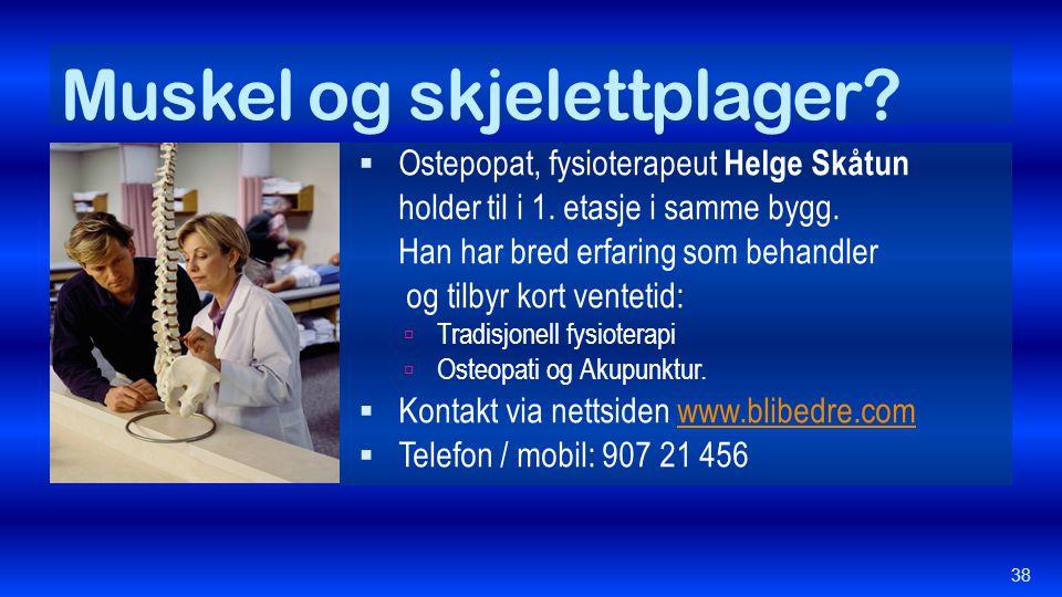 Muskel og skjelettplager?  Ostepopat, fysioterapeut Helge Skåtun holder til i 1. etasje i samme bygg. Han har bred erfaring som behandler og tilbyr k
