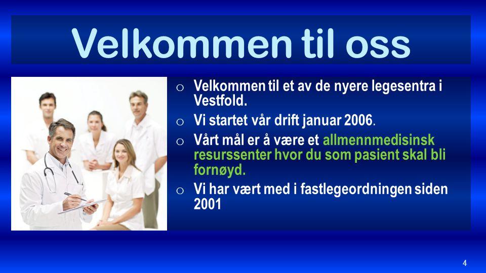 Velkommen til oss o Velkommen til et av de nyere legesentra i Vestfold. o Vi startet vår drift januar 2006. o Vårt mål er å være et allmennmedisinsk r