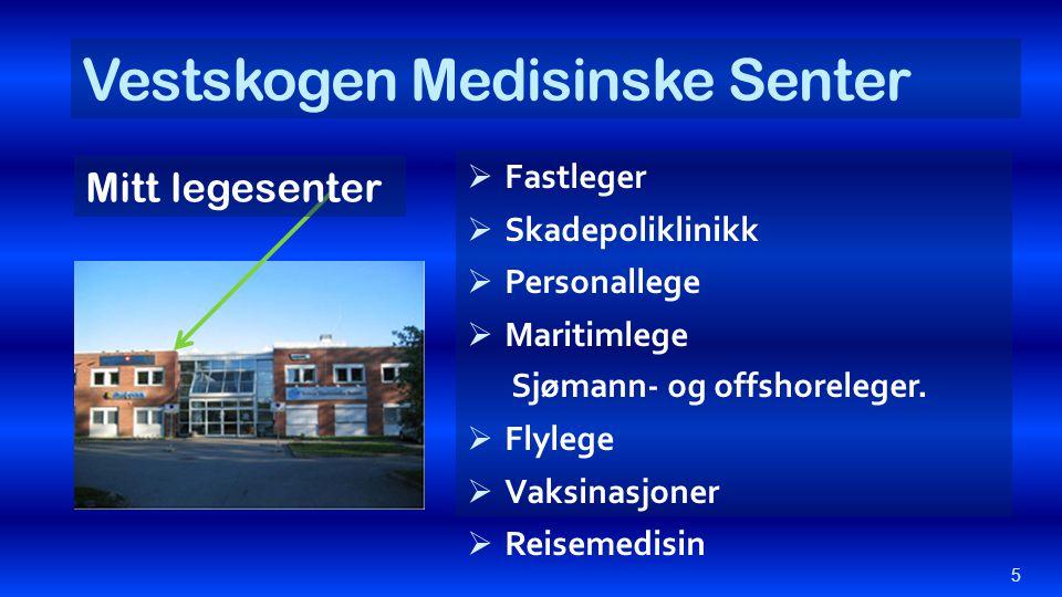 Vestskogen Medisinske Senter  Fastleger  Skadepoliklinikk  Personallege  Maritimlege Sjømann- og offshoreleger.  Flylege  Vaksinasjoner  Reisem