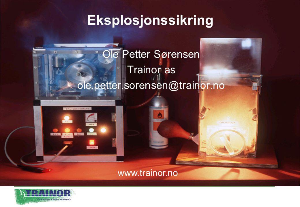 Eksplosjonssikring Ole Petter Sørensen Trainor as ole.petter.sorensen@trainor.no www.trainor.no