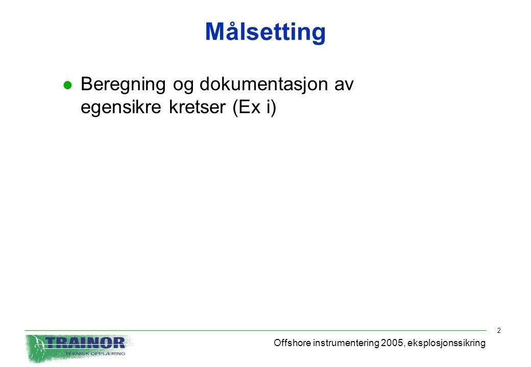 Offshore instrumentering 2005, eksplosjonssikring 2 Målsetting l Beregning og dokumentasjon av egensikre kretser (Ex i)