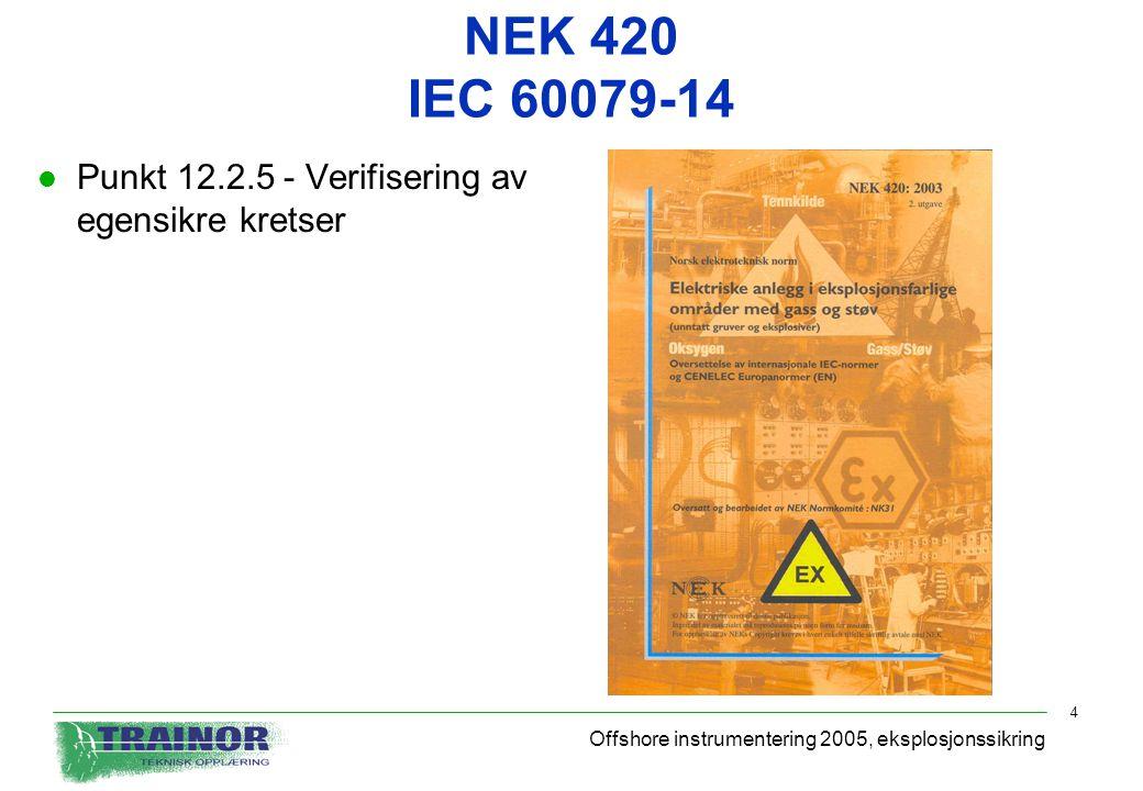 Offshore instrumentering 2005, eksplosjonssikring 4 NEK 420 IEC 60079-14 l Punkt 12.2.5 - Verifisering av egensikre kretser