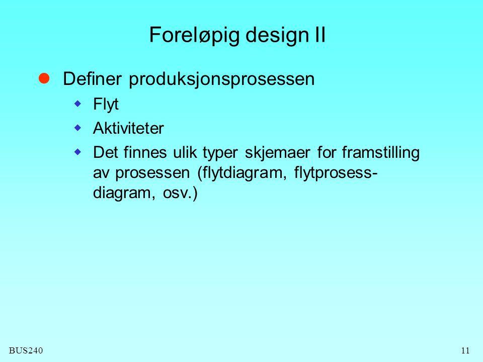 BUS24011 Foreløpig design II  Definer produksjonsprosessen  Flyt  Aktiviteter  Det finnes ulik typer skjemaer for framstilling av prosessen (flytd