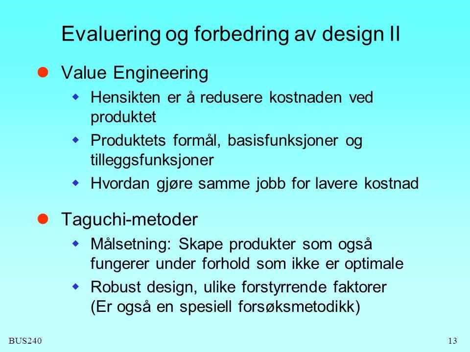 BUS24013 Evaluering og forbedring av design II  Value Engineering  Hensikten er å redusere kostnaden ved produktet  Produktets formål, basisfunksjo