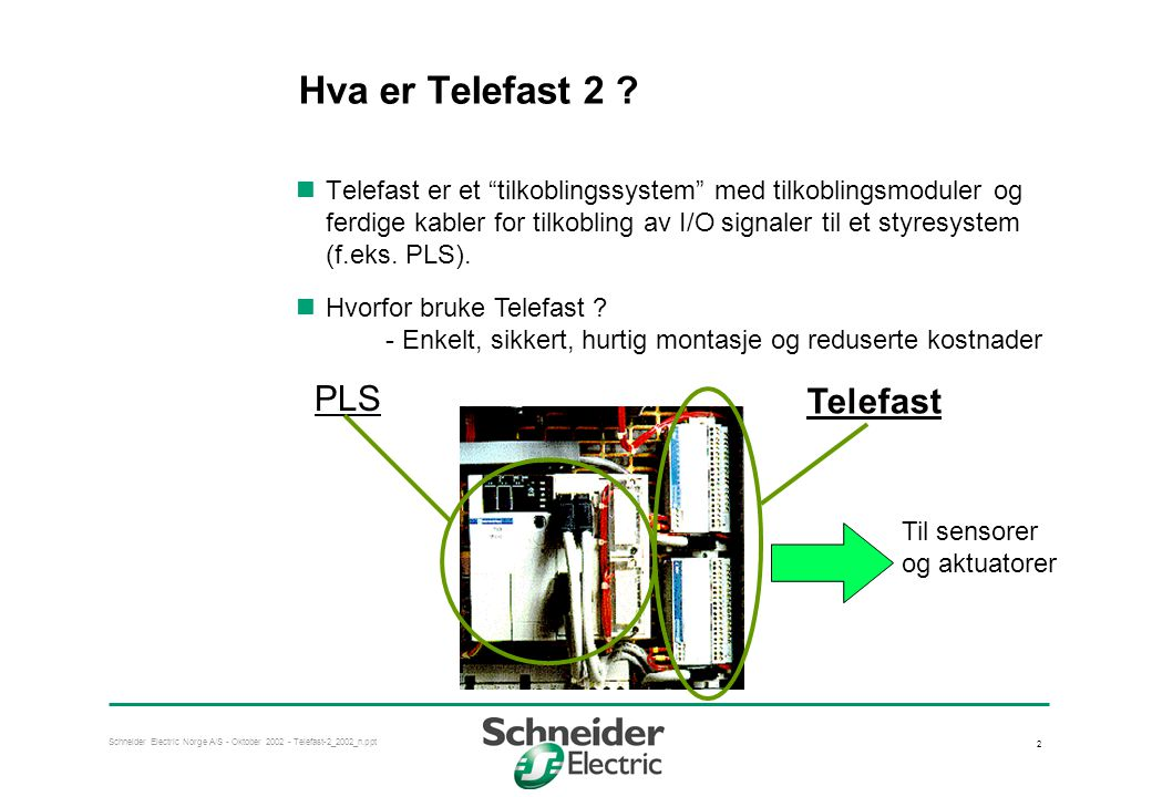Schneider Electric Norge A/S - Oktober 2002 - Telefast-2_2002_n.ppt 3 Prinsipp for Telefast Mange individuelle ledere : •Tidkrevende •Enkelt å koble feil •Kostbart Mange terminal blokker, reléer, sikringer, etc.