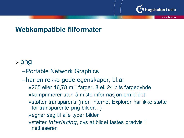 Webkompatible filformater  png –Portable Network Graphics –har en rekke gode egenskaper, bl.a:  265 eller 16,78 mill farger, 8 el.