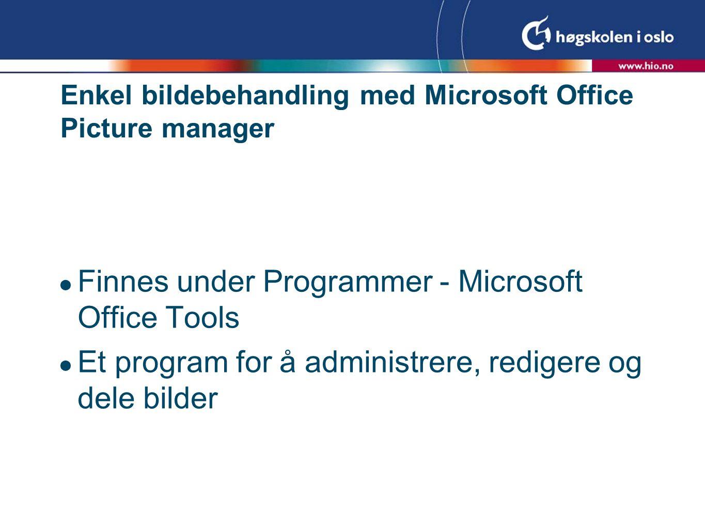Enkel bildebehandling med Microsoft Office Picture manager  Finnes under Programmer - Microsoft Office Tools  Et program for å administrere, redigere og dele bilder