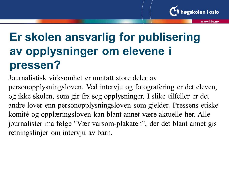 Er skolen ansvarlig for publisering av opplysninger om elevene i pressen.