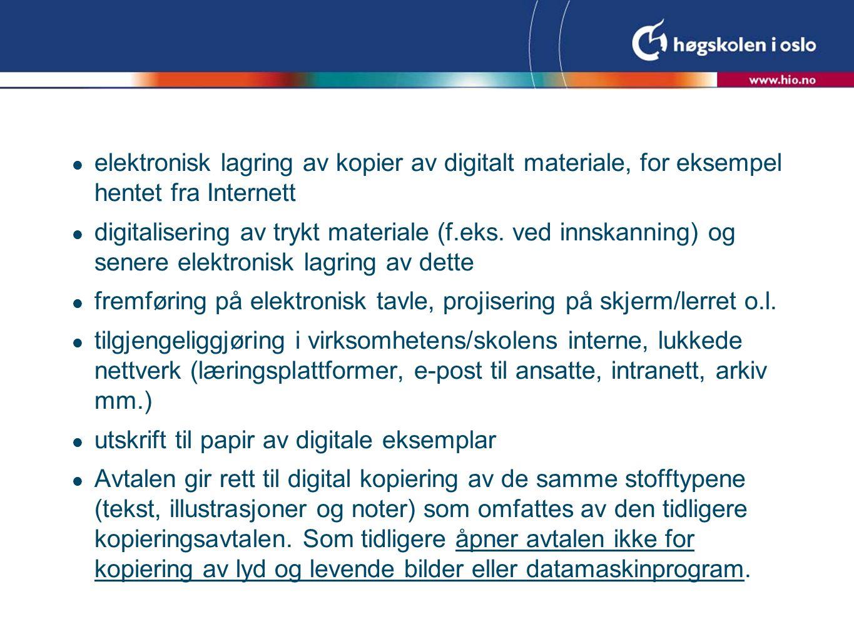  elektronisk lagring av kopier av digitalt materiale, for eksempel hentet fra Internett  digitalisering av trykt materiale (f.eks.