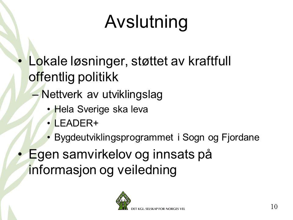 10 Avslutning •Lokale løsninger, støttet av kraftfull offentlig politikk –Nettverk av utviklingslag •Hela Sverige ska leva •LEADER+ •Bygdeutviklingspr
