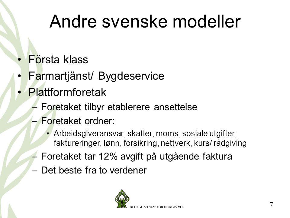 7 Andre svenske modeller •Första klass •Farmartjänst/ Bygdeservice •Plattformforetak –Foretaket tilbyr etablerere ansettelse –Foretaket ordner: •Arbei