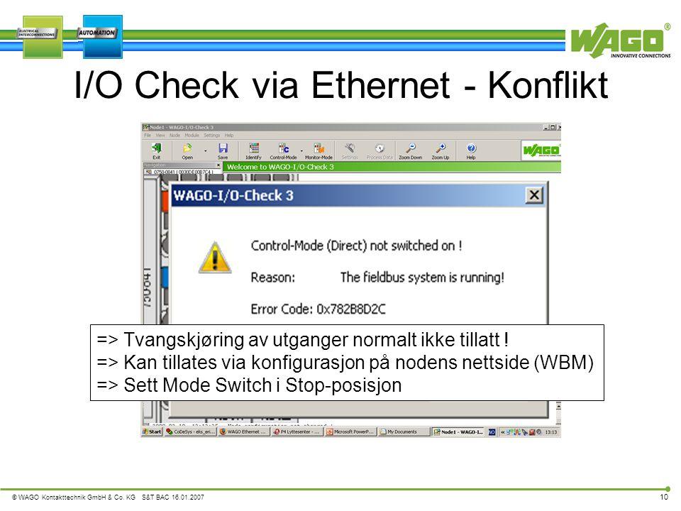 © WAGO Kontakttechnik GmbH & Co. KG S&T BAC 16.01.2007 10 I/O Check via Ethernet - Konflikt => Tvangskjøring av utganger normalt ikke tillatt ! => Kan