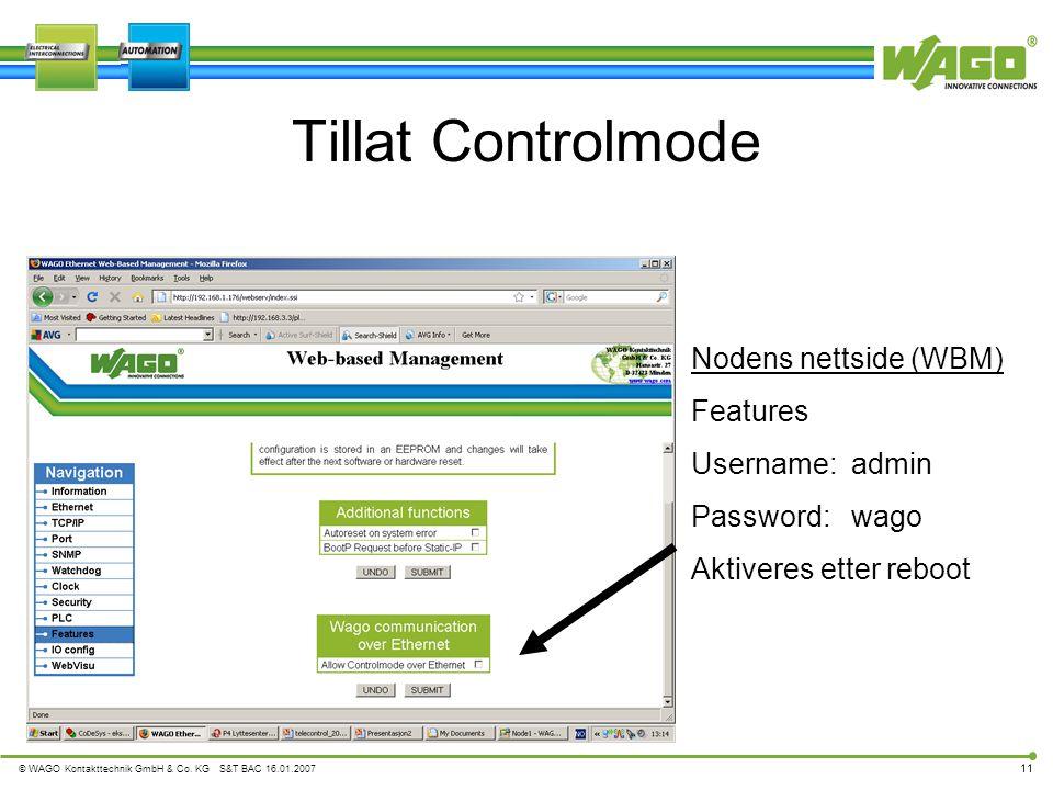 © WAGO Kontakttechnik GmbH & Co. KG S&T BAC 16.01.2007 11 Tillat Controlmode Nodens nettside (WBM) Features Username: admin Password: wago Aktiveres e