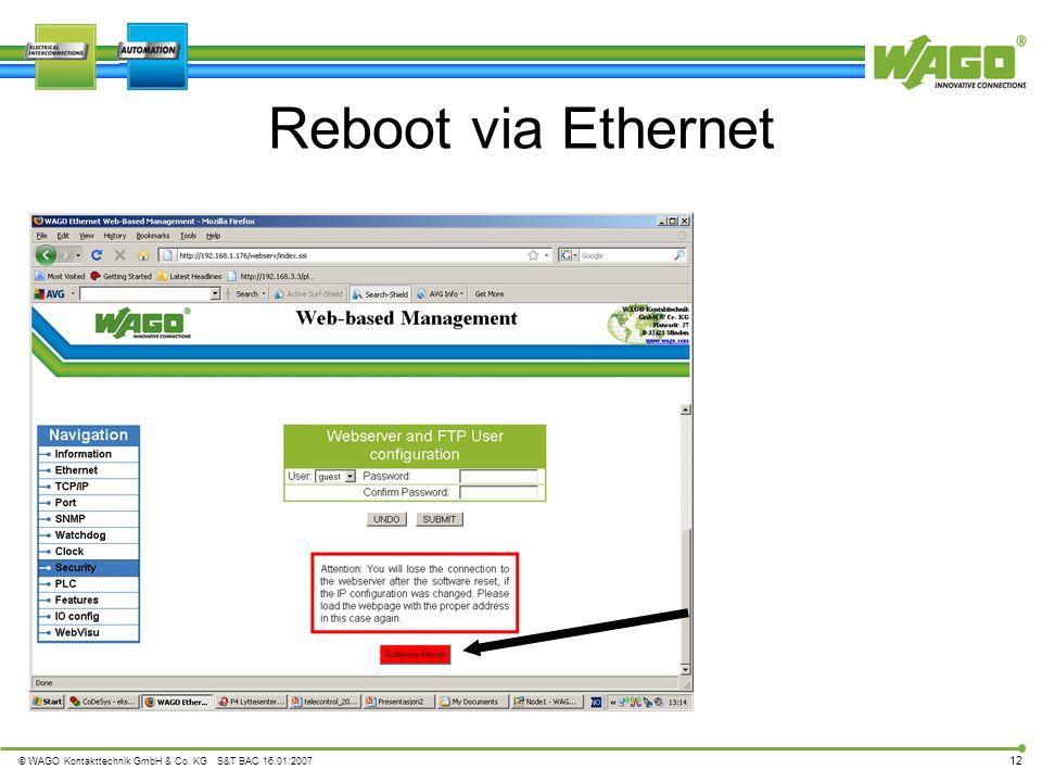 © WAGO Kontakttechnik GmbH & Co. KG S&T BAC 16.01.2007 12 Reboot via Ethernet