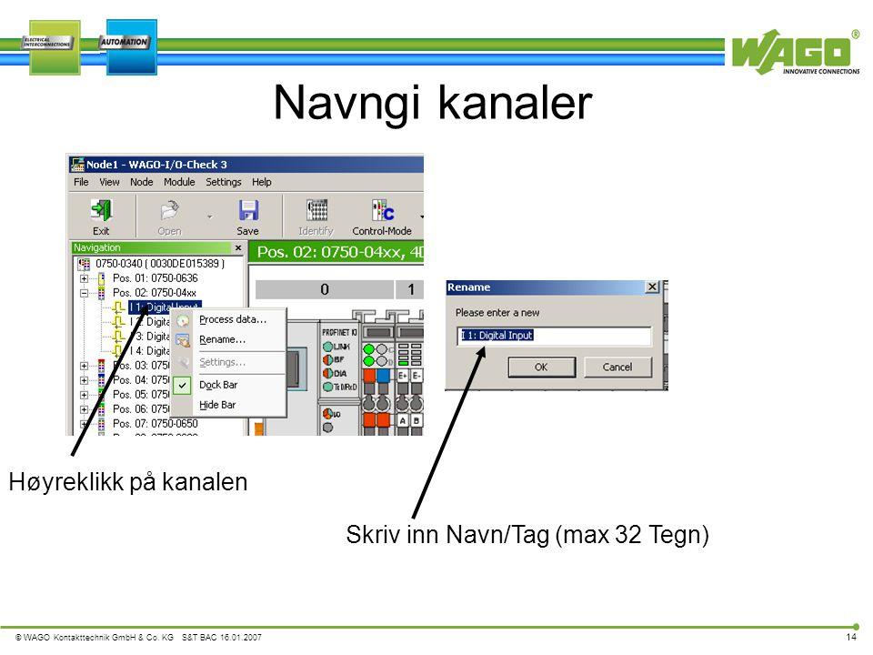 © WAGO Kontakttechnik GmbH & Co. KG S&T BAC 16.01.2007 14 Navngi kanaler Høyreklikk på kanalen Skriv inn Navn/Tag (max 32 Tegn)