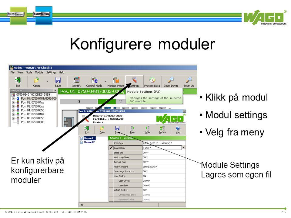 © WAGO Kontakttechnik GmbH & Co. KG S&T BAC 16.01.2007 15 • Klikk på modul • Modul settings • Velg fra meny Konfigurere moduler Er kun aktiv på konfig