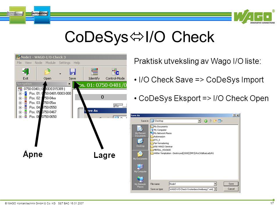 © WAGO Kontakttechnik GmbH & Co. KG S&T BAC 16.01.2007 17 CoDeSys  I/O Check Praktisk utveksling av Wago I/O liste: • I/O Check Save => CoDeSys Impor