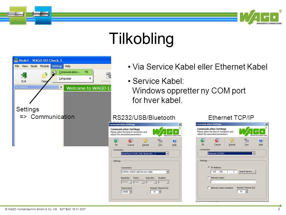 © WAGO Kontakttechnik GmbH & Co. KG S&T BAC 16.01.2007 3 Tilkobling Settings => Communication RS232/USB/Bluetooth Ethernet TCP/IP • Via Service Kabel