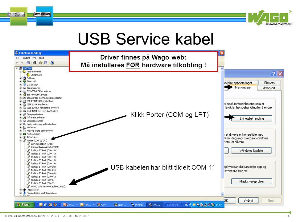 © WAGO Kontakttechnik GmbH & Co. KG S&T BAC 16.01.2007 4 USB Service kabel 1.Start 3.Egenskaper 2.Høyreklikk på Min datamaskin 4.Maskinvare 5.Enhetsbe