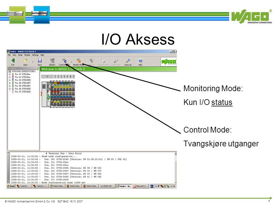© WAGO Kontakttechnik GmbH & Co. KG S&T BAC 16.01.2007 7 I/O Aksess Monitoring Mode: Kun I/O status Control Mode: Tvangskjøre utganger