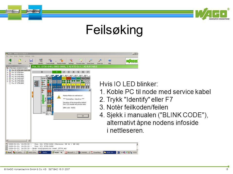 © WAGO Kontakttechnik GmbH & Co. KG S&T BAC 16.01.2007 8 Feilsøking Hvis IO LED blinker: 1. Koble PC til node med service kabel 2. Trykk