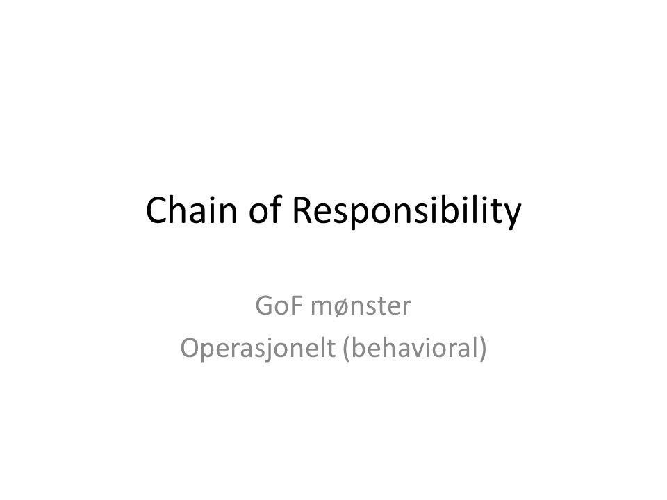 Chain of Responsibility GoF mønster Operasjonelt (behavioral)