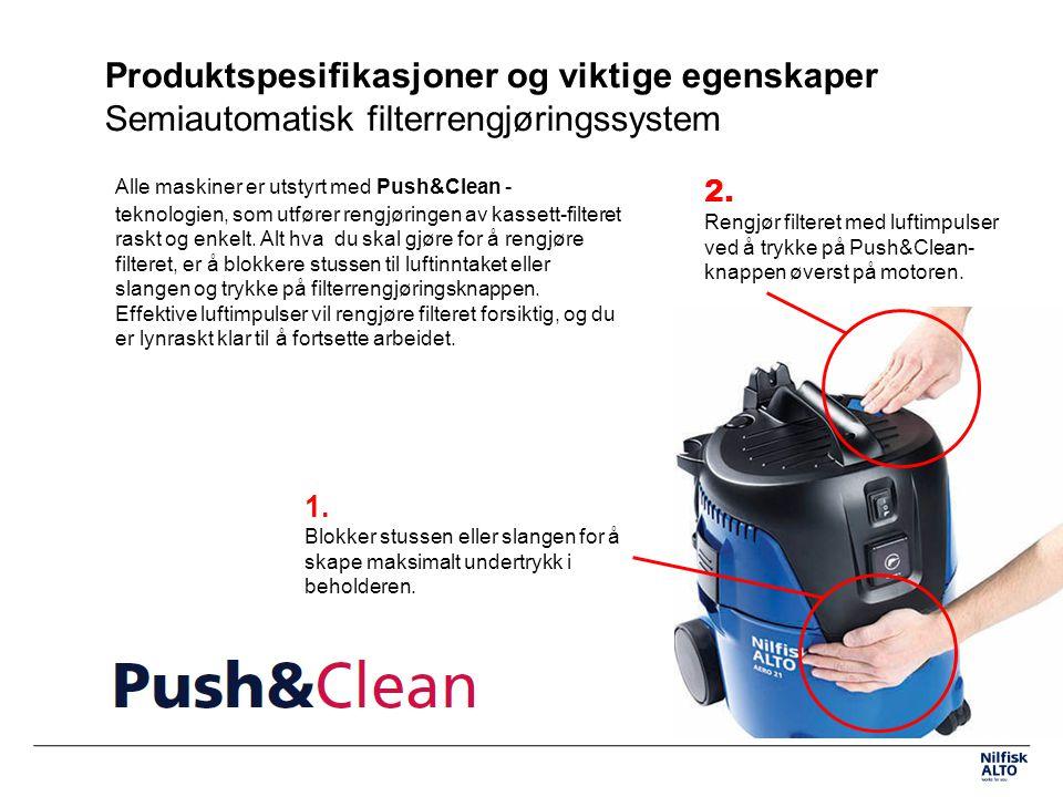 Produktspesifikasjoner og viktige egenskaper Semiautomatisk filterrengjøringssystem Alle maskiner er utstyrt med Push&Clean - teknologien, som utfører rengjøringen av kassett-filteret raskt og enkelt.