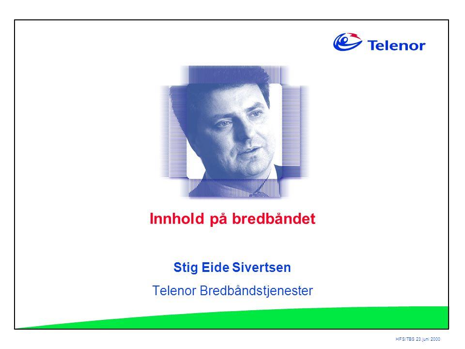 HFS/TBS 23.juni 2000 Innhold på bredbåndet Stig Eide Sivertsen Telenor Bredbåndstjenester
