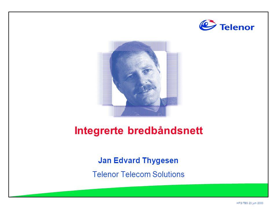 HFS/TBS 23.juni 2000 Integrerte bredbåndsnett Jan Edvard Thygesen Telenor Telecom Solutions