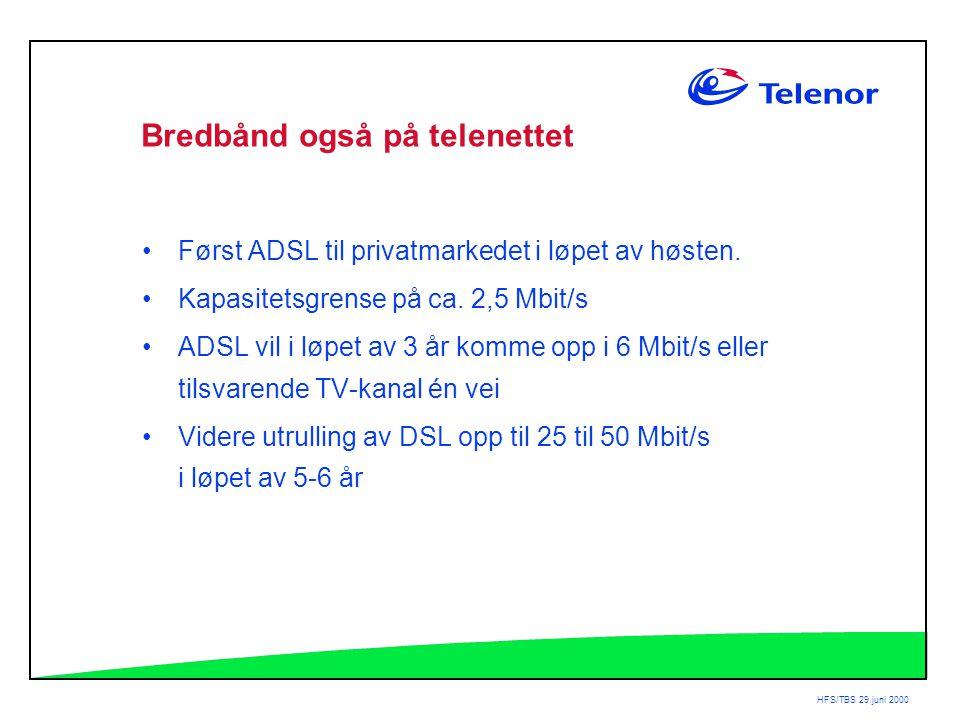 HFS/TBS 29.juni 2000 Bredbånd også på telenettet •Først ADSL til privatmarkedet i løpet av høsten.